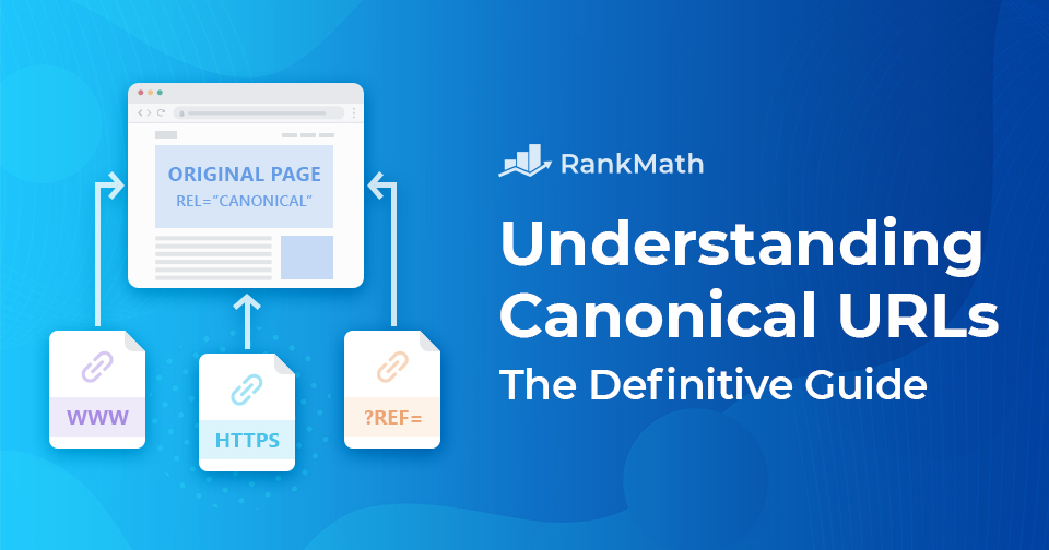Understanding Canonical URLs: The Definitive Guide