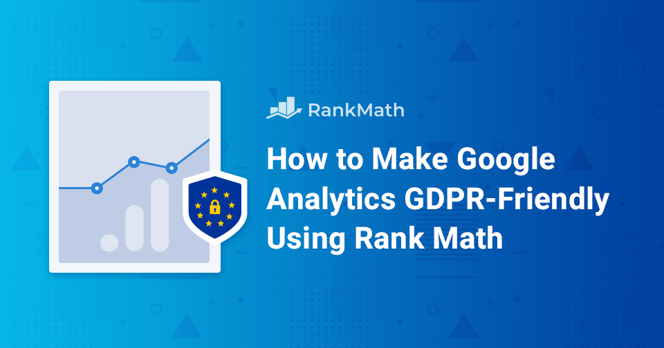 How To Make Google Analytics GDPR-Compliant (No Consent Required)