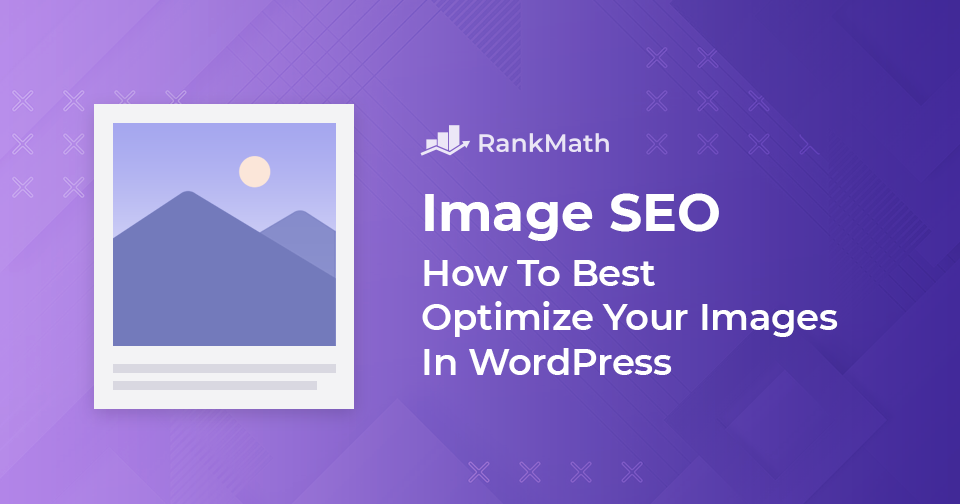 Image SEO – How To Optimize Images for Search in 2021